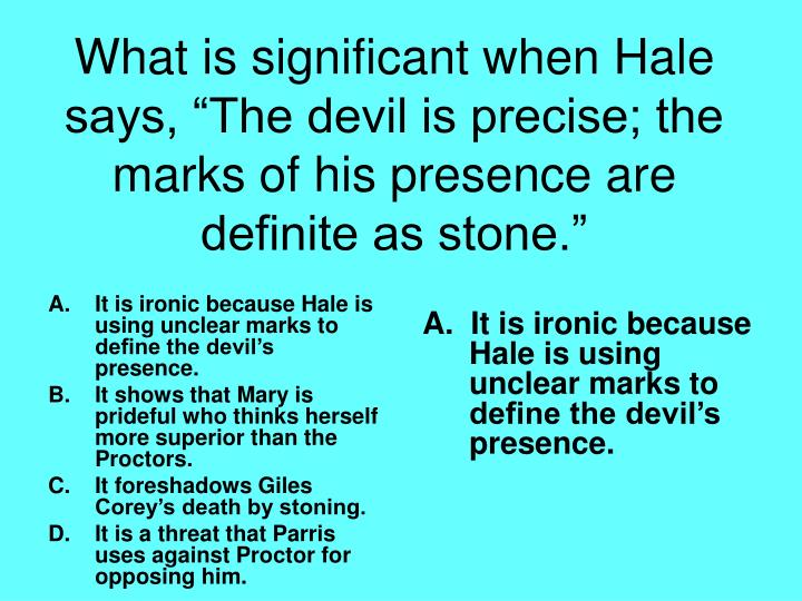 It is ironic because Hale is using unclear marks to define the devil's presence.