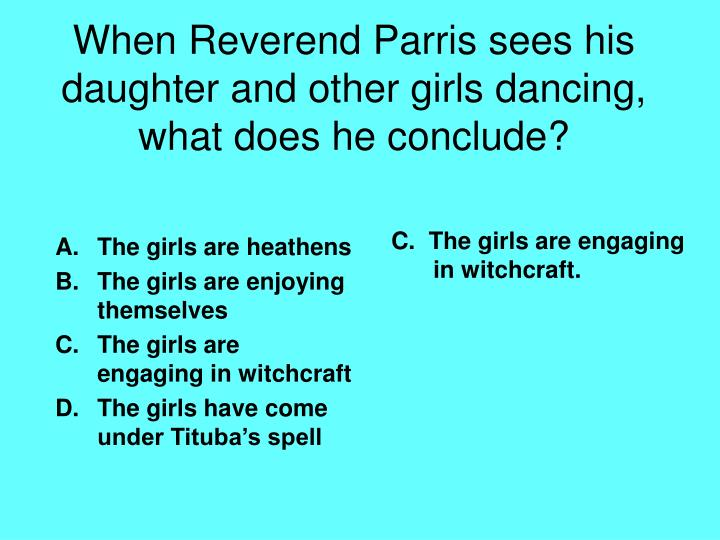 When reverend parris sees his daughter and other girls dancing what does he conclude