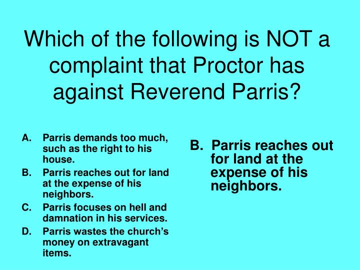 Parris demands too much, such as the right to his house.