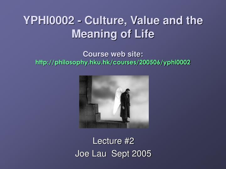 YPHI0002 - Culture, Value and the Meaning of Life