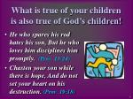 what is true of your children is also true of god s children