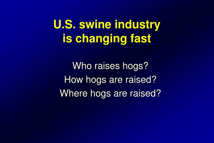 U s swine industry is changing fast
