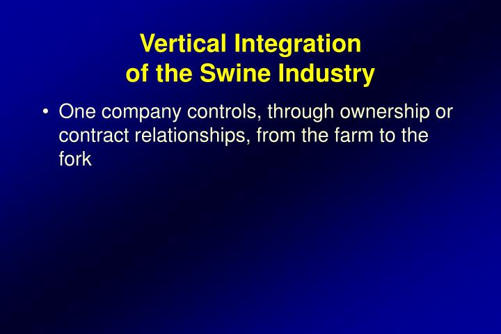 Vertical integration of the swine industry