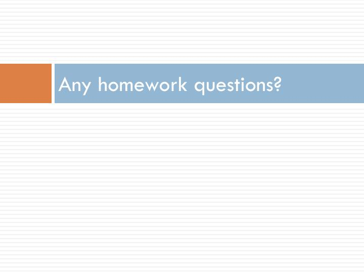 Any homework questions