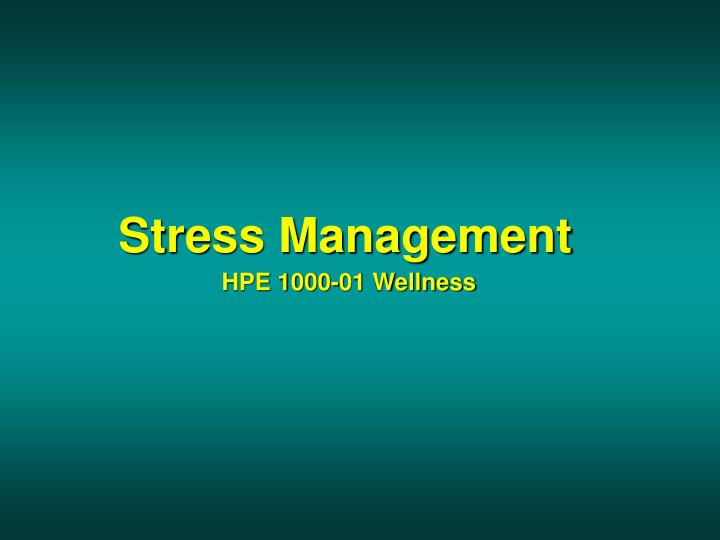 Stress management hpe 1000 01 wellness