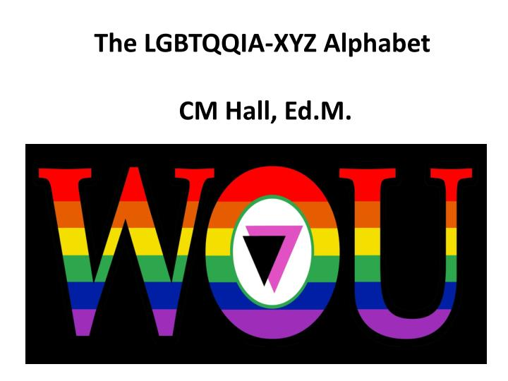 the lgbtqqia xyz alphabet cm hall ed m