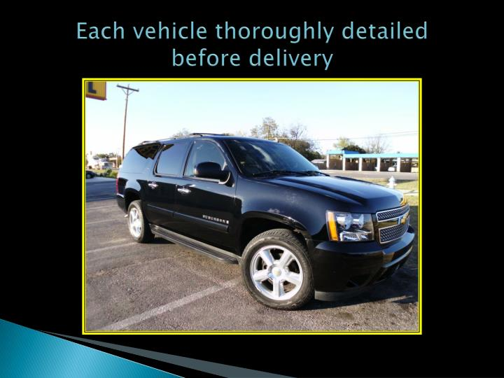 Each vehicle thoroughly detailed