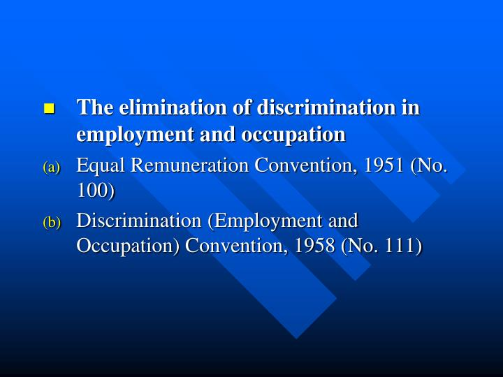 The elimination of discrimination in employment and occupation