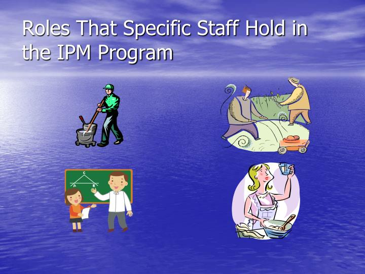 Roles That Specific Staff Hold in  the IPM Program