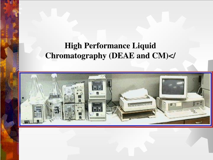 High Performance Liquid Chromatography (DEAE and CM)</