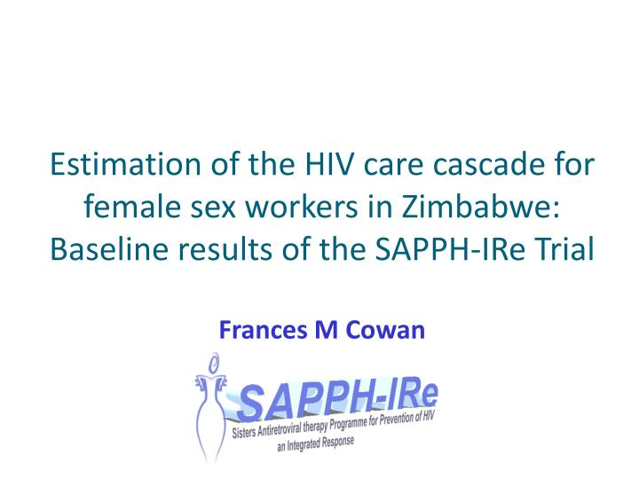 Estimation of the HIV care cascade for female sex workers in Zimbabwe: Baseline results of the SAPPH...