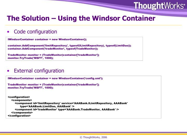 The Solution – Using the Windsor Container
