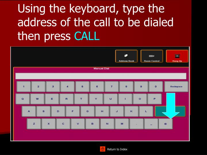 Using the keyboard, type the address of the call to be dialed then press