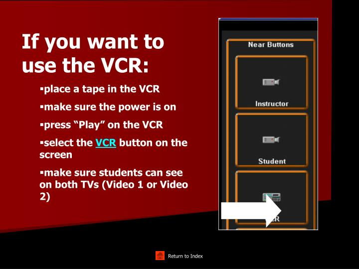 If you want to use the VCR: