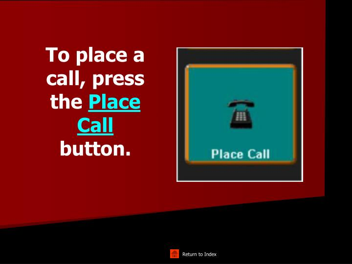 To place a call, press the