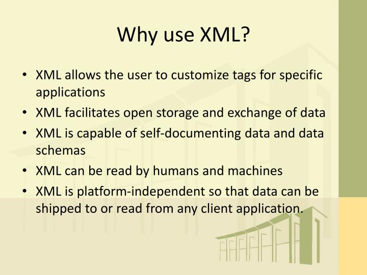 Why use XML?