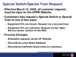 special switch special train request