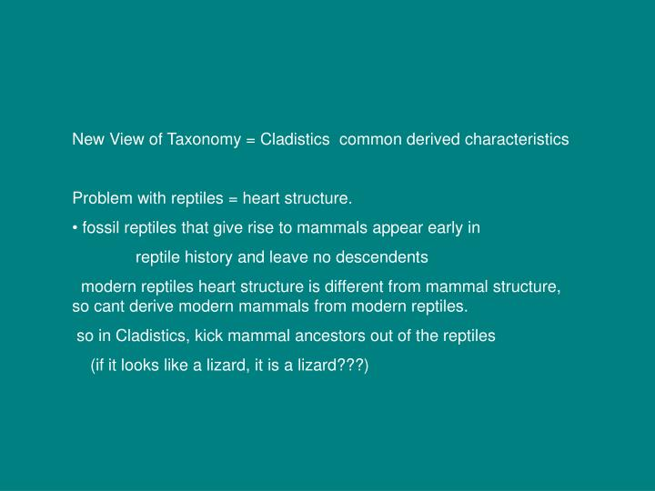 New View of Taxonomy = Cladistics  common derived characteristics