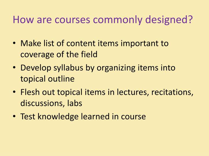 How are courses commonly designed?