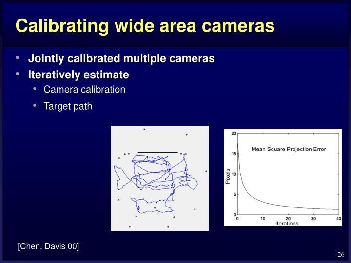Calibrating wide area cameras
