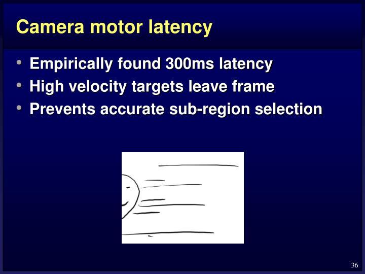 Camera motor latency