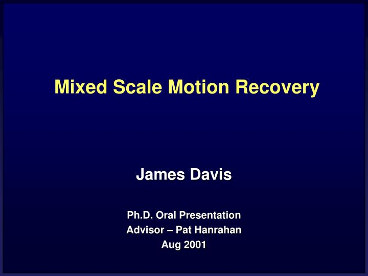 Mixed scale motion recovery