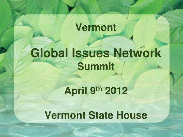 Vermont global issues network summit april 9 th 2012 vermont state house