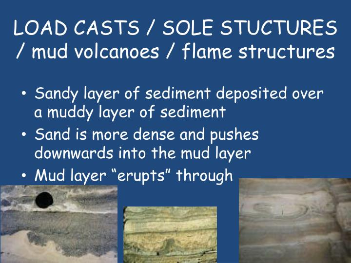LOAD CASTS / SOLE STUCTURES / mud volcanoes / flame structures