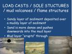 load casts sole stuctures mud volcanoes flame structures