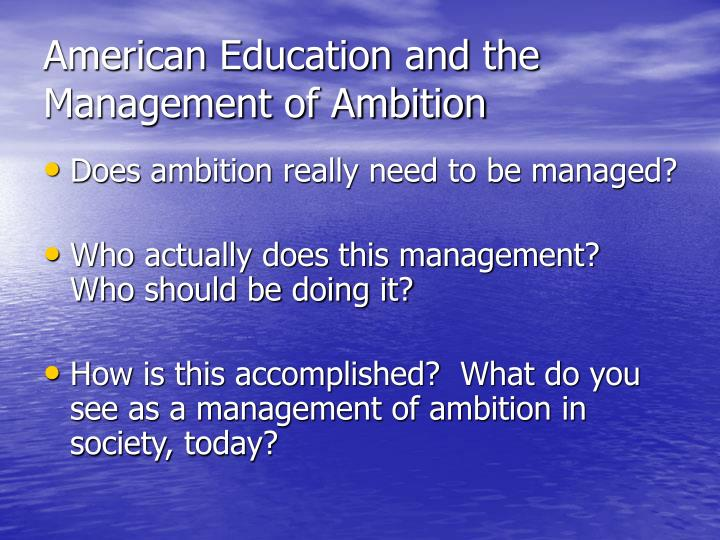 American education and the management of ambition
