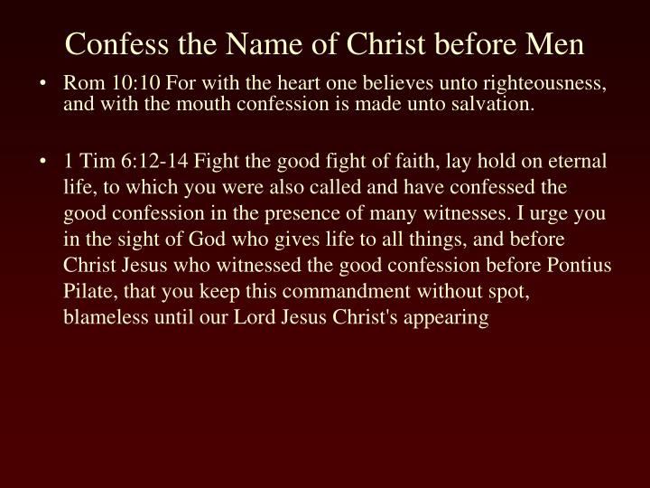 Rom 10:10 For with the heart one believes unto righteousness, and with the mouth confession is made unto salvation.