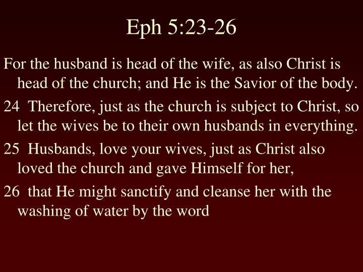 For the husband is head of the wife, as also Christ is head of the church; and He is the Savior of the body.