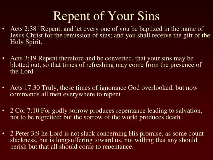"Acts 2:38 ""Repent, and let every one of you be baptized in the name of Jesus Christ for the remission of sins; and you shall receive the gift of the Holy Spirit."