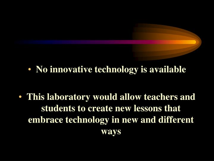 No innovative technology is available