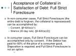 acceptance of collateral in satisfaction of debt full strict foreclosure