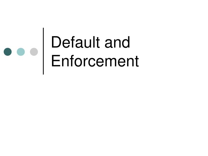 default and enforcement