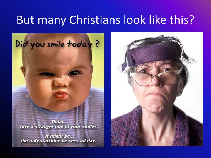 But many Christians look like this?