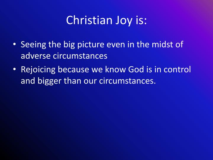 Christian Joy is:
