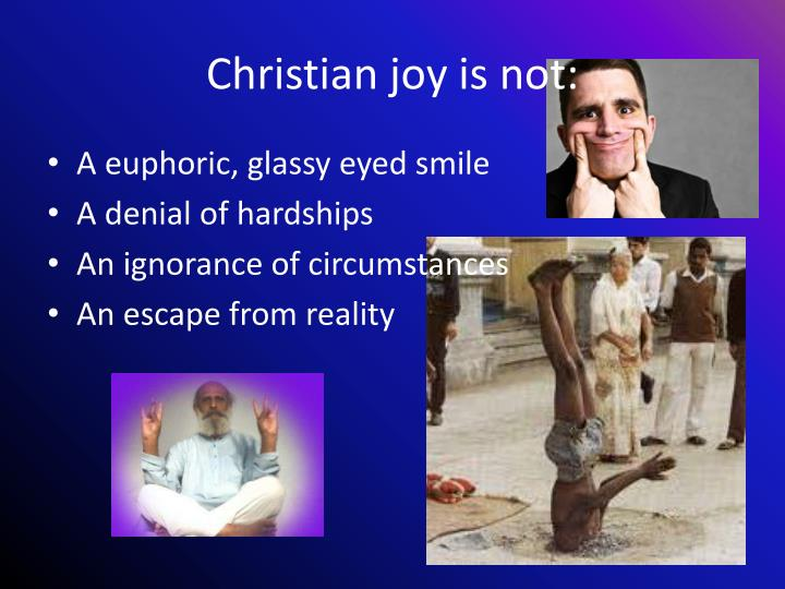 Christian joy is not: