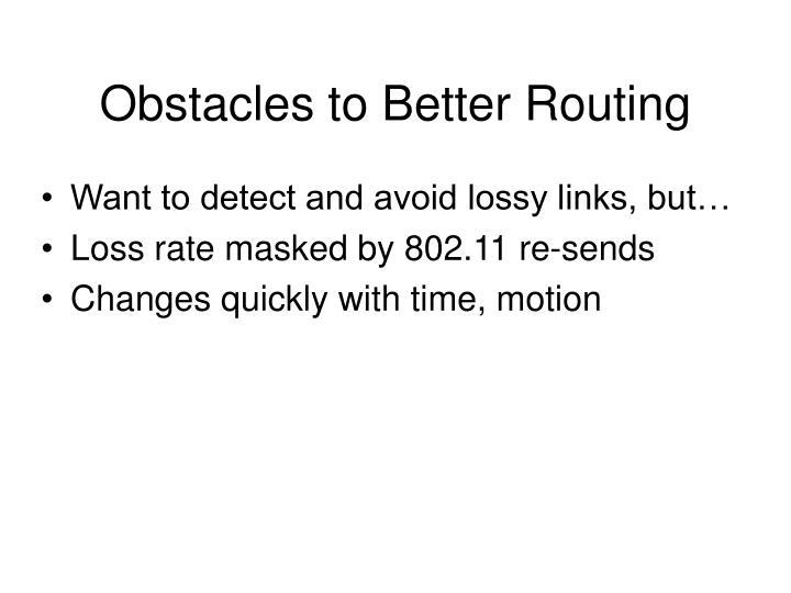 Obstacles to Better Routing