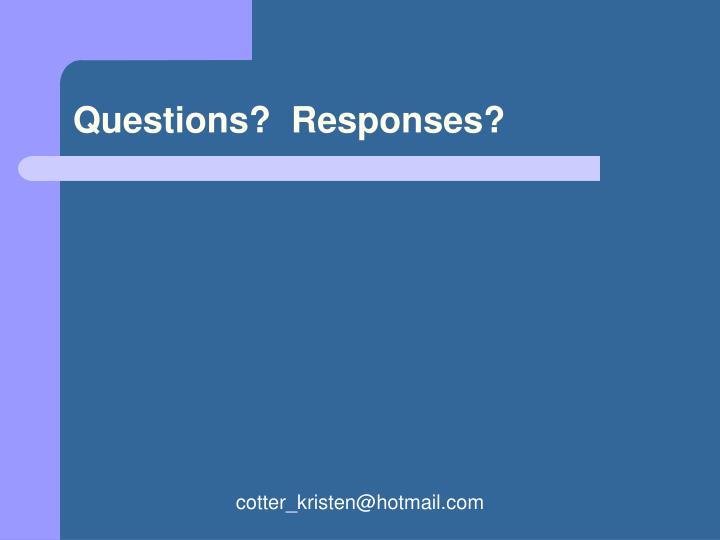 Questions?  Responses?