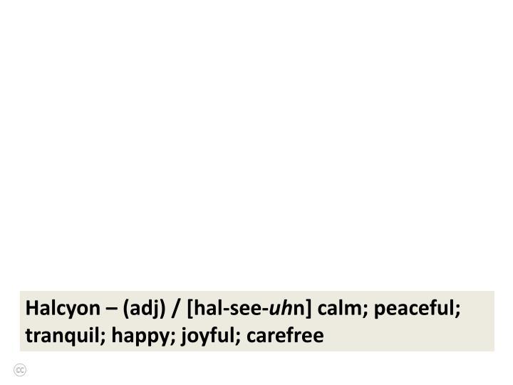 Halcyon – (adj) / [hal-see-