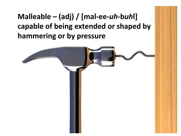Malleable – (adj) / [mal-ee-