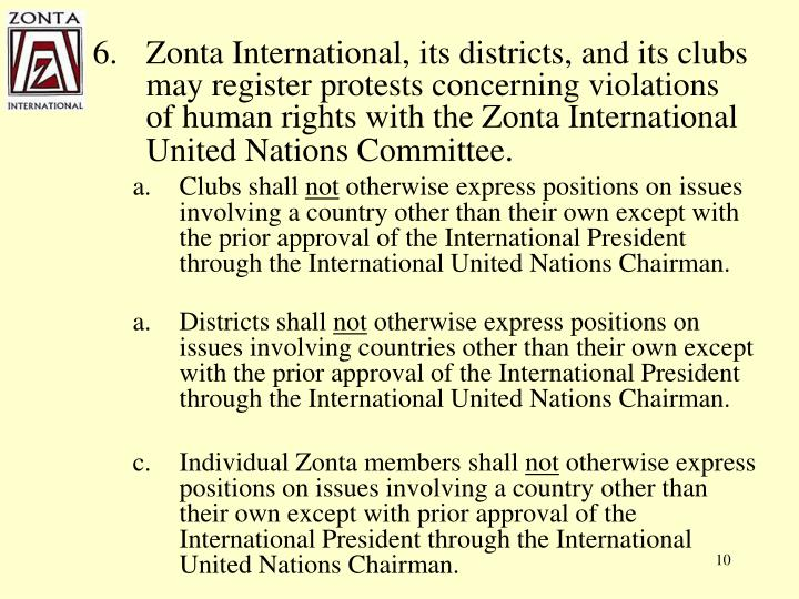 Zonta International, its districts, and its clubs may register protests concerning violations of human rights with the Zonta International United Nations Committee