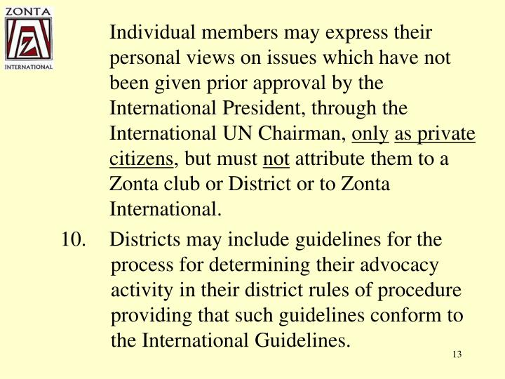 Individual members may express their personal views on issues which have not been given prior approval by the International President, through the International UN Chairman,