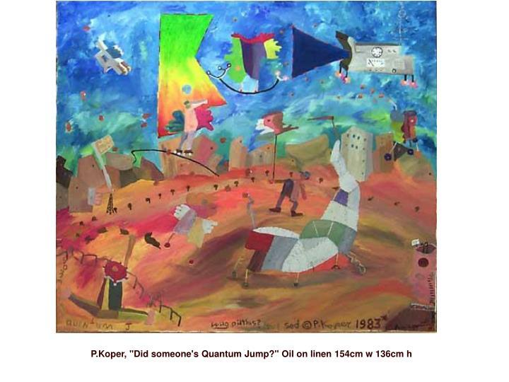 "P.Koper,""Did someone's Quantum Jump?"" Oil on linen 154cm w 136cm h"