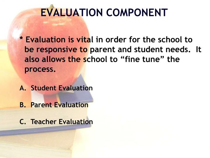 * Evaluation is vital in order for the school to