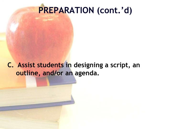 C.  Assist students in designing a script, an outline, and/or an agenda.