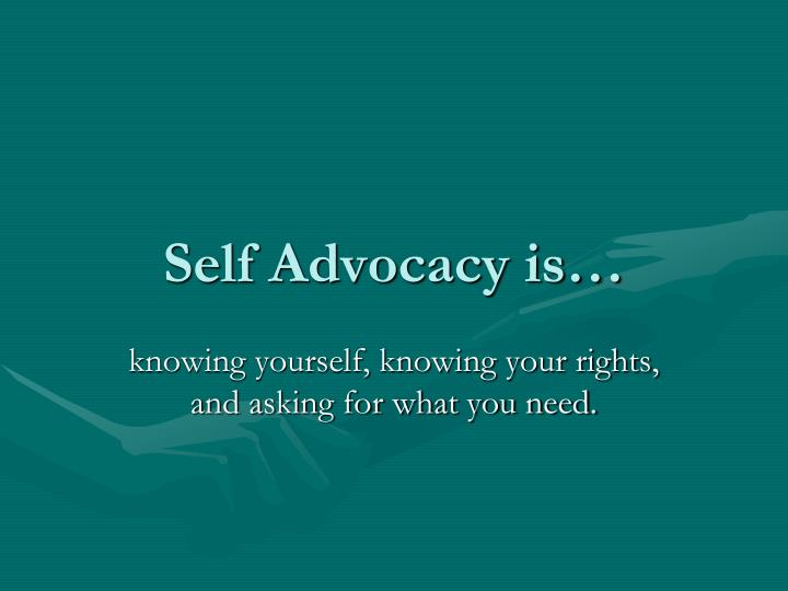 Self Advocacy is…
