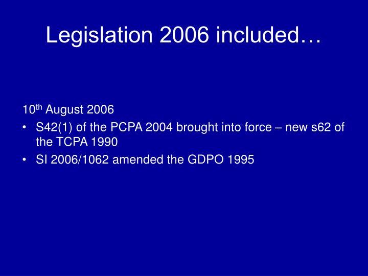 Legislation 2006 included…